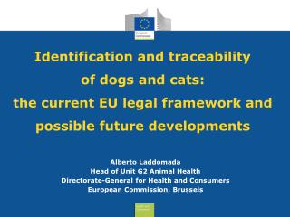 Alberto Laddomada Head of Unit G2 Animal Health Directorate-General for Health and Consumers