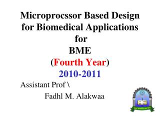 Microprocssor Based Design for Biomedical Applications for BME ( Fourth Year ) 2010-2011