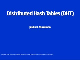 Distributed Hash Tables (DHT) Jukka K. Nurminen