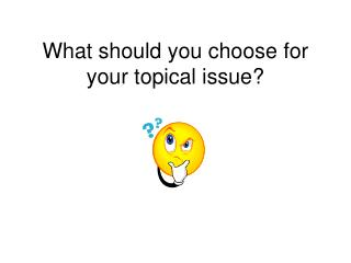 What should you choose for your topical issue?