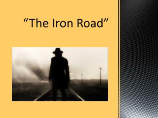 """""""The Iron Road"""""""