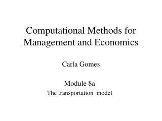 Computational Methods for Management and Economics Carla Gomes