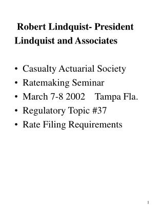 Robert Lindquist- President Lindquist and Associates Casualty Actuarial Society Ratemaking Seminar