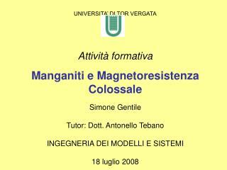 UNIVERSITA' DI TOR VERGATA Attività formativa Manganiti e Magnetoresistenza Colossale