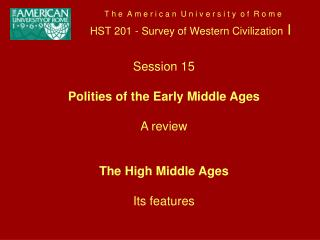 Session 15 Polities of the Early Middle Ages A review The High Middle Ages Its features