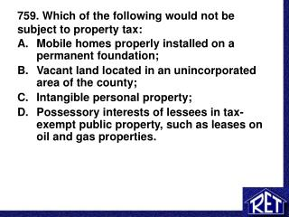 759. Which of the following would not be subject to property tax: