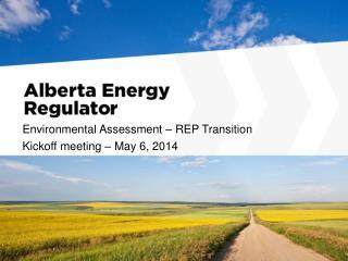 Environmental Assessment – REP Transition Kickoff meeting – May 6, 2014