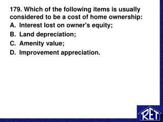 179. Which of the following items is usually considered to be a cost of home ownership: