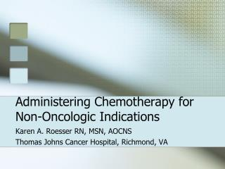 Administering Chemotherapy for Non-Oncologic Indications