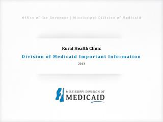 Rural Health Clinic Division of Medicaid Important Information 2013