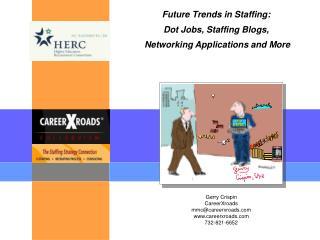 Gerry Crispin CareerXroads mmc@careerxroads careerxroads 732-821-6652