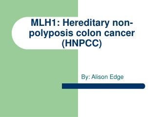 MLH1: Hereditary non-polyposis colon cancer (HNPCC)