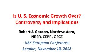 Is U. S. Economic Growth Over? Controversy and Implications
