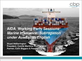 AIDA Working Party Sessions Marine Insurance: Subrogation under Australian/English