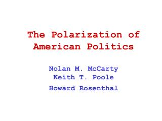 The Polarization of American Politics Nolan M. McCarty Keith T. Poole Howard Rosenthal