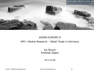 AGORA EUROPE II WP1: Market Research – Retail Trade in Germany Ira Storck Andreas Zagos 2011/12/08