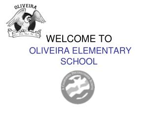 WELCOME TO OLIVEIRA ELEMENTARY SCHOOL