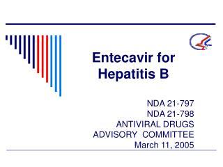 Entecavir for Hepatitis B NDA 21-797 NDA 21-798 ANTIVIRAL DRUGS ADVISORY COMMITTEE