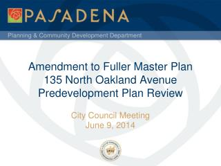 Amendment to Fuller Master Plan 135 North Oakland Avenue  Predevelopment  Plan Review