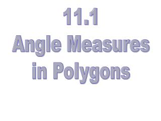 11.1 Angle Measures in Polygons