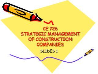 CE 726 STRATEGIC MANAGEMENT OF CONSTRUCTION COMPANIES