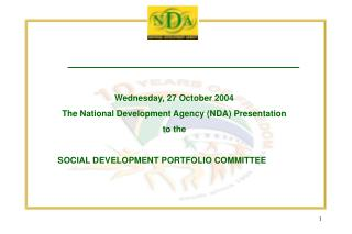 Wednesday, 27 October 2004 The National Development Agency (NDA) Presentation to the