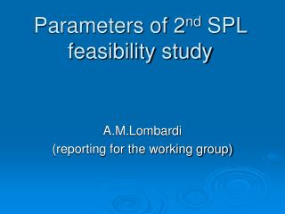 Parameters of 2 nd SPL feasibility study