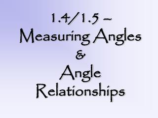 1.4/1.5 – Measuring Angles & Angle Relationships