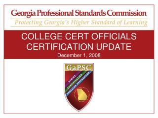 COLLEGE CERT OFFICIALS CERTIFICATION UPDATE December 1, 2008