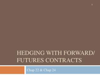 Hedging with  F orward/ Futures contracts