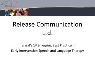 Release Communication Ltd. Ireland's 1 st Emerging Best Practice in