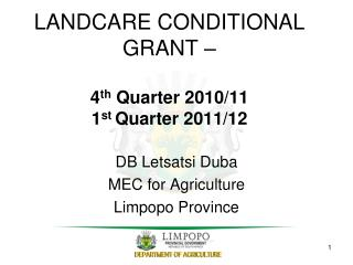LANDCARE CONDITIONAL GRANT – 4 th Quarter 2010/11 1 st Quarter 2011/12