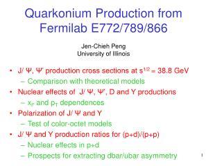 Quarkonium Production from Fermilab E772/789/866 Jen-Chieh Peng University of Illinois