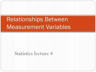 Relationships Between Measurement Variables