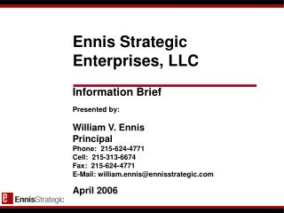 Ennis Strategic Enterprises, LLC Information Brief Presented by: William V. Ennis Principal