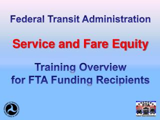 Federal Transit Administration Service and Fare Equity Training Overview