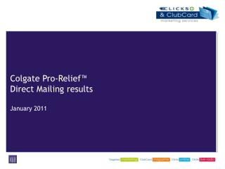 Colgate Pro-Relief™ Direct Mailing results January 2011