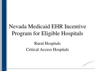 Nevada Medicaid  EHR Incentive Program for Eligible Hospitals