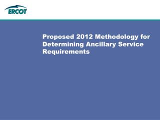Proposed 2012 Methodology for Determining Ancillary Service Requirements