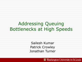 Addressing Queuing Bottlenecks at High Speeds