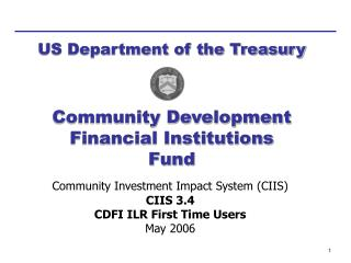 Community Investment Impact System (CIIS) CIIS 3.4 CDFI ILR First Time Users May 2006