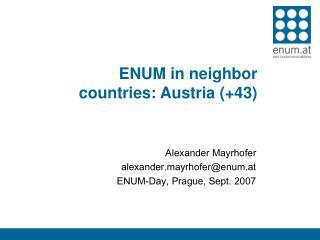 ENUM in neighbor countries: Austria (+43)