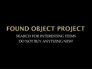 FOUND OBJECT PROJECT