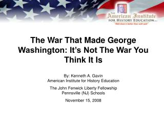 The War That Made George Washington: It's Not The War You Think It Is