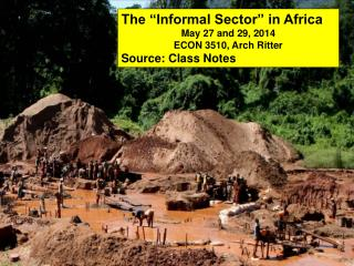"The ""Informal Sector"" in Africa May 27 and 29, 2014  ECON 3510, Arch Ritter Source: Class Notes"