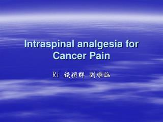 Intraspinal analgesia for Cancer Pain
