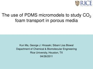 The use of PDMS micromodels to study CO 2 foam transport in porous media