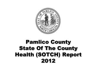 Pamlico County  State Of The County Health (SOTCH) Report 2012