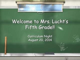 Welcome to Mrs. Lucht ' s Fifth Grade!!