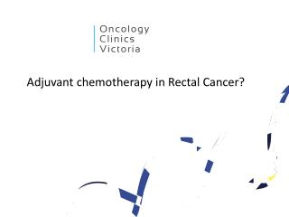 Adjuvant chemotherapy in Rectal Cancer?